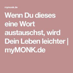 Wenn Du dieses eine Wort austauschst, wird Dein Leben leichter   myMONK.de