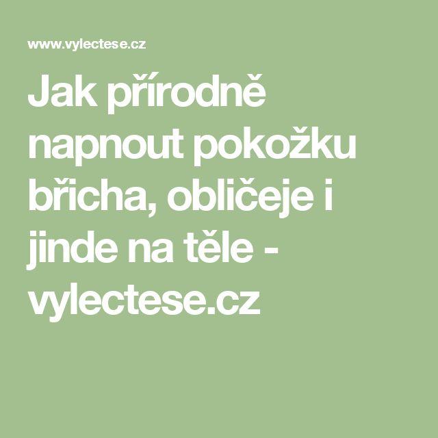 Jak přírodně napnout pokožku břicha, obličeje i jinde na těle - vylectese.cz