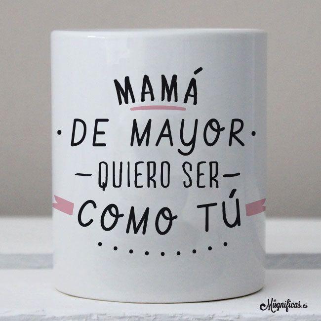 Tazas para regalar. Diseños originales. Frases con diseño. Taza Mamá como tú. Regalos para mamá.