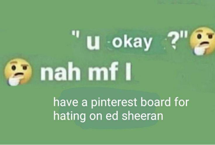 Pin By Mymoodisme Edup On Drain Ed Sheeran Memes Ed Sheeran Love Ed Sheeran