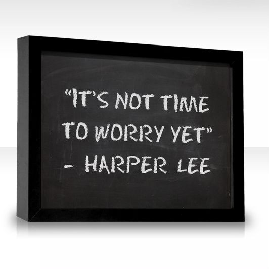 My new favorite quote! Because I am a worry wart haha I need to frame this and hang it in my apartment