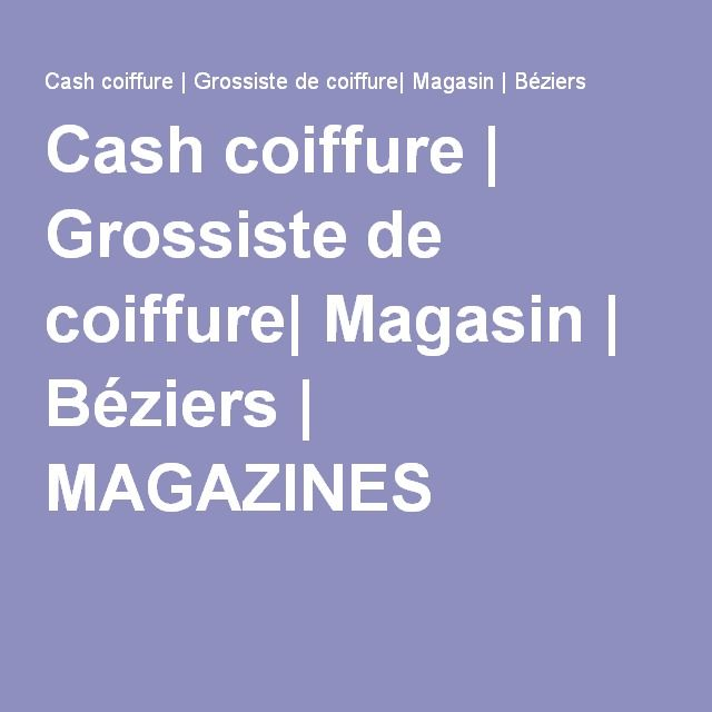 Cash coiffure | Grossiste de coiffure| Magasin | Béziers | MAGAZINES