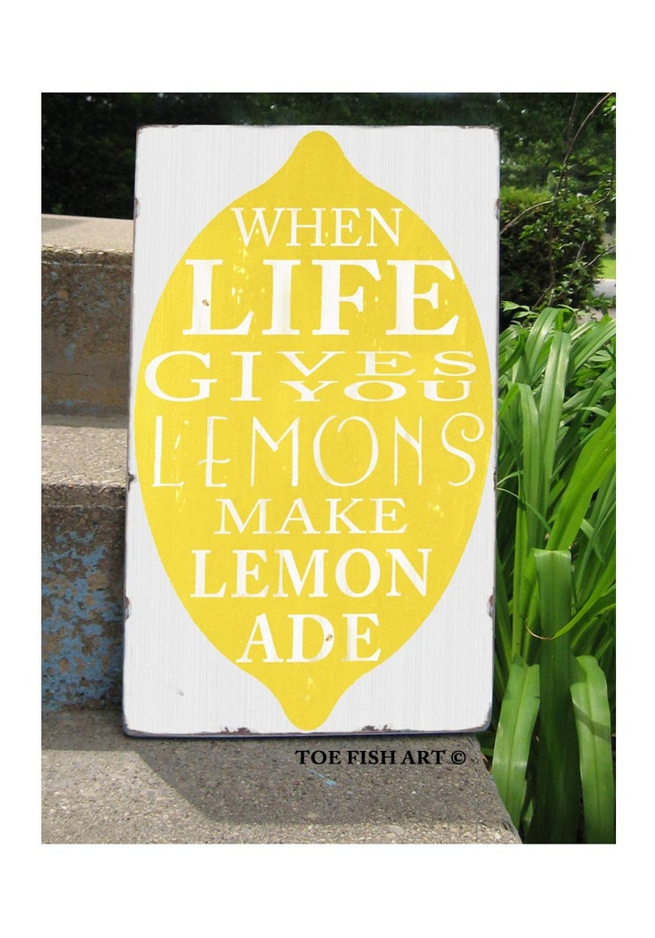 Learn to make lemonade when life
