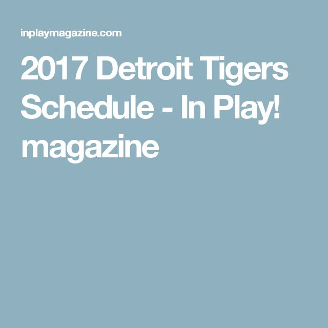 2017 Detroit Tigers Schedule - In Play! magazine