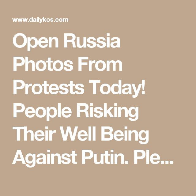 Open Russia Photos From Protests Today! People Risking Their Well Being Against Putin. Please Share.