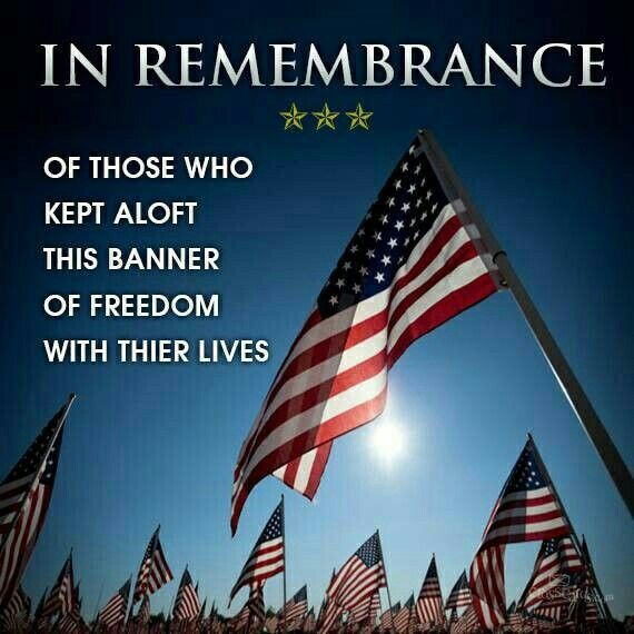 Happy Memorial Day Thank You All For Fighting Our Freedom We Will Remember Today But Not Just EVERYDAY