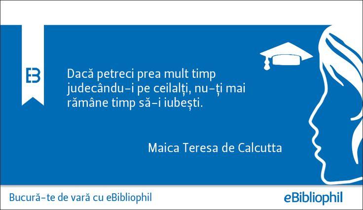 """""""Dacă petreci prea mult timp judecându-i pe ceilalți, nu-ți mai rămâne timp să-i iubești."""" Maica Teresa de Calcutta"""