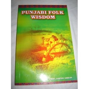 PUNJABI FOLK WISDOM by PROF.SAEED AHAMAD / English Rendering and Transliteration of Original Text   $49.99