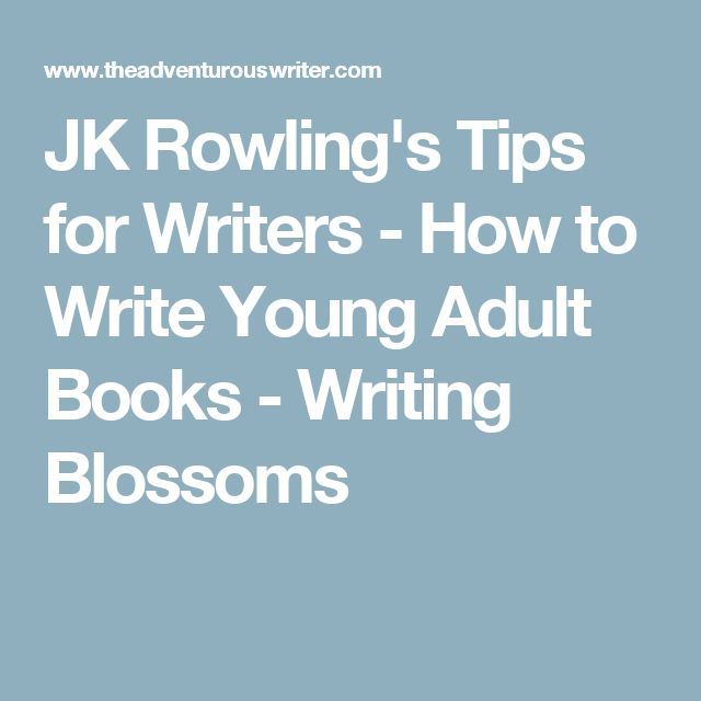 JK Rowling's Tips for Writers - How to Write Young Adult Books - Writing Blossoms