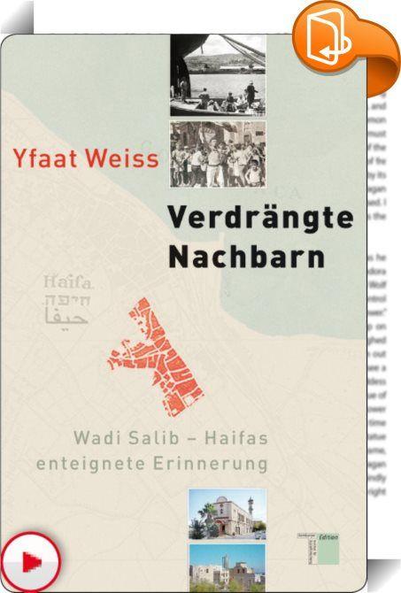 Verdrängte Nachbarn    :  In Wadi Salib, einem Stadtteil Haifas, kam es 1959 zu gewalttätigen Auseinandersetzungen zwischen den dort wohnhaften jüdisch-marokkanischen Einwanderern und den israelischen Behörden. Das Viertel wurde damals geräumt und ist bis heute als Ruinenstätte inmitten Haifas zu erkennen.   Hinter diesem bekannten Teil der Geschichte verbirgt sich ein weiterer, bis heute eher verdrängter Teil: der Umstand, dass Wadi Salib bis zum Jahr 1948 ein intaktes arabisches Wohn...