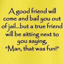 ????????? A best friend would stop you before you did something dumb enough to get arrested
