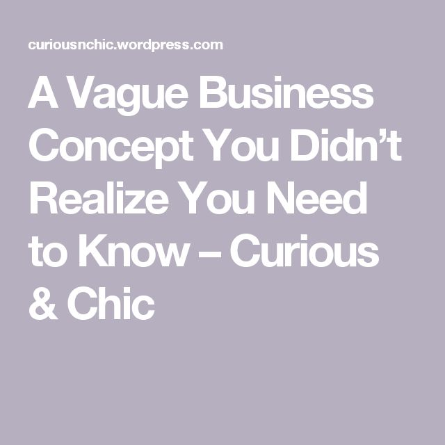 A Vague Business Concept You Didn't Realize You Need to Know – Curious & Chic