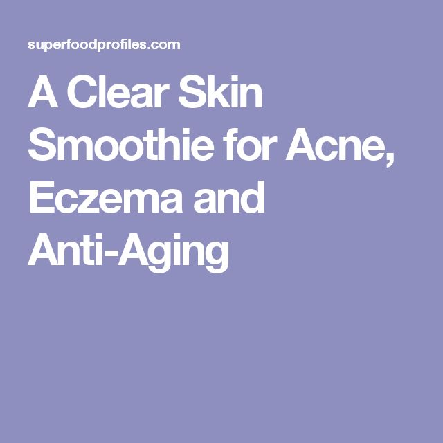 A Clear Skin Smoothie for Acne, Eczema and Anti-Aging