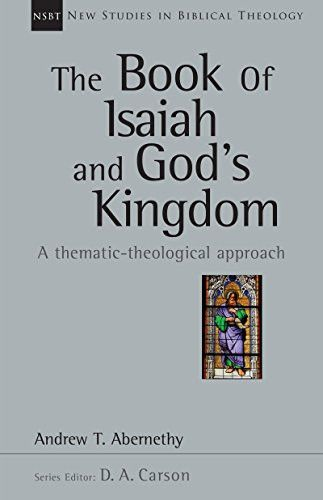 The Book of Isaiah and God's Kingdom: A Thematic-Theological Approach (New Studies in Biblical Theol