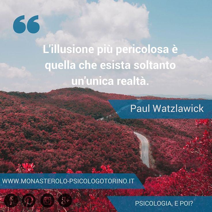 L'illusione più pericolosa è quella che esista soltanto un'unica realtà. #Watzlawick #Aforismi