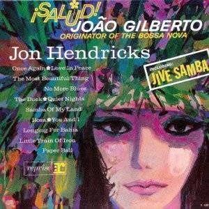 Salud! João Gilberto Originator of the Bossa Nova (1963) - Jon Hendricks
