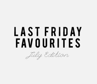 I'M LOOKING FOR ME: Last Friday Favourites - July Edition