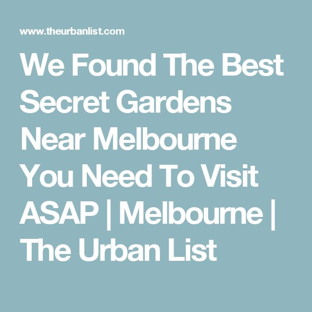 We Found The Best Secret Gardens Near Melbourne You Need To Visit ASAP | Melbourne | The Urban List
