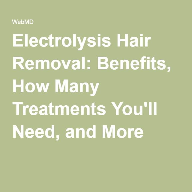 Electrolysis Hair Removal: Benefits, How Many Treatments You'll Need, and More
