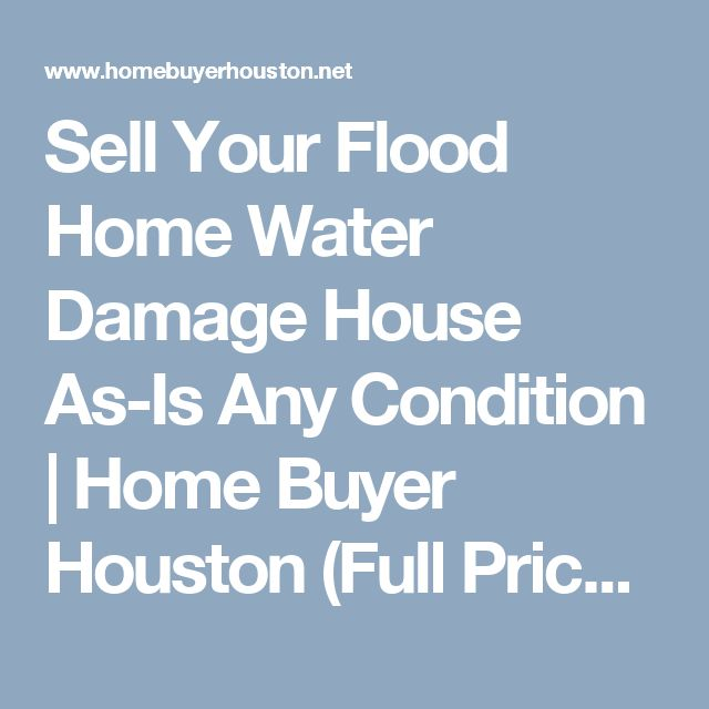 Sell Your Flood Home Water Damage House As-Is Any Condition | Home Buyer Houston (Full Price Terms)