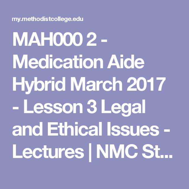 MAH000 2 - Medication Aide Hybrid March 2017 - Lesson 3 Legal and Ethical Issues - Lectures | NMC Student Portal