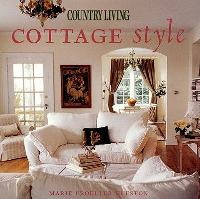 Shop For Country Living Cottage Style By Marie Proeller Hueston, The  Editors Of Country Living