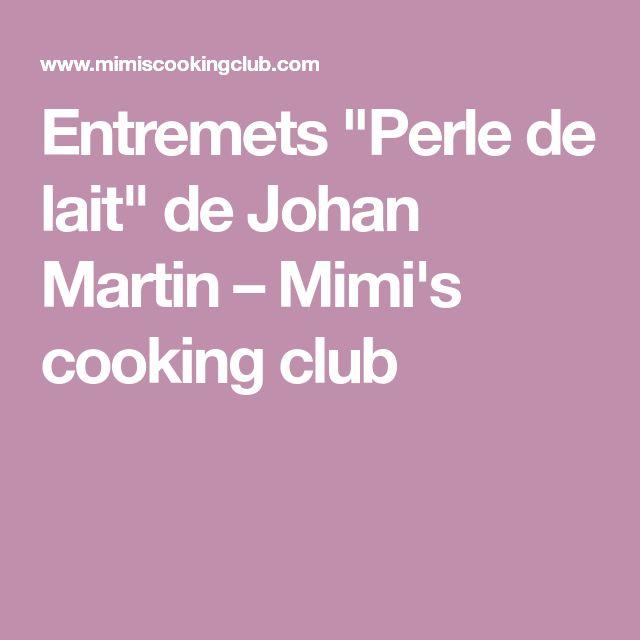 """Entremets """"Perle de lait"""" de Johan Martin – Mimi's cooking club"""