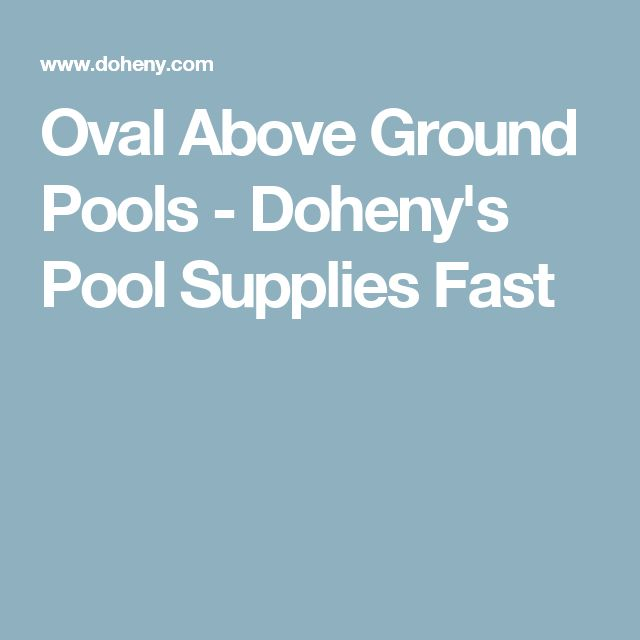Oval Above Ground Pools - Doheny's Pool Supplies Fast