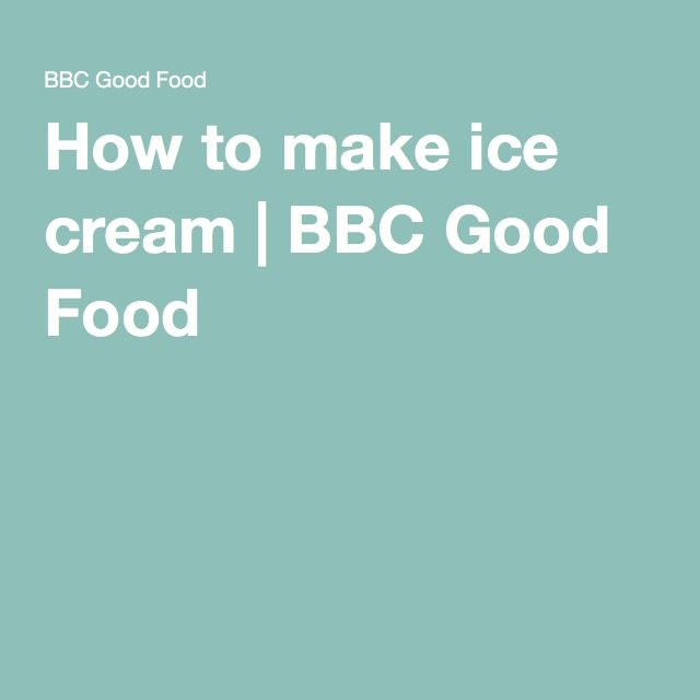 How to make ice cream | BBC Good Food