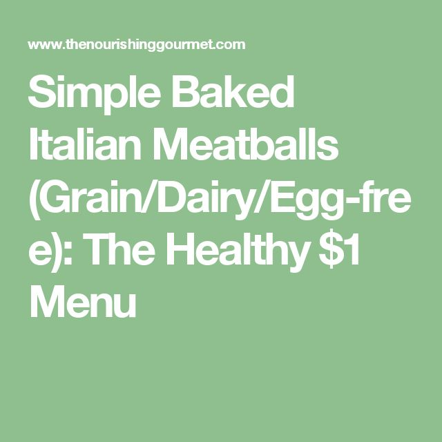 Simple Baked Italian Meatballs (Grain/Dairy/Egg-free): The Healthy $1 Menu