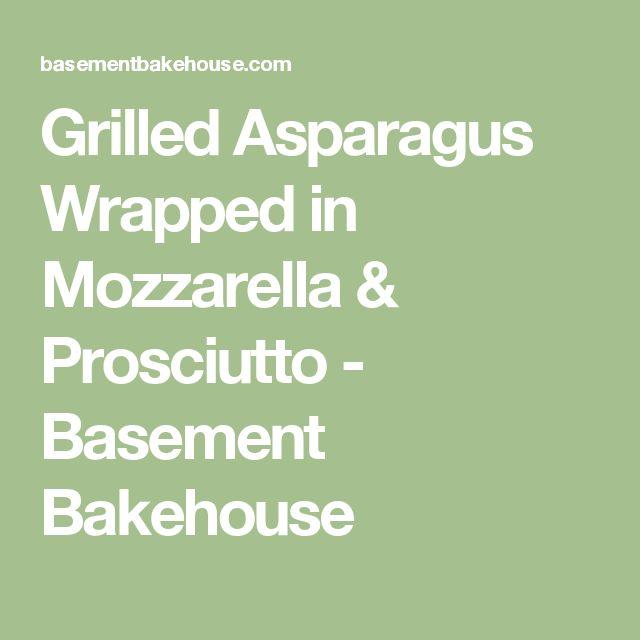 Grilled Asparagus Wrapped in Mozzarella & Prosciutto - Basement Bakehouse
