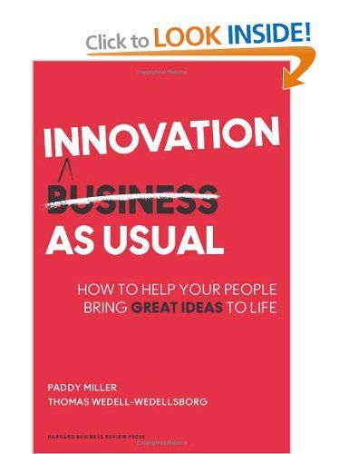 Innovation as Usual: How to Help Your People Bring Great Ideas to Life: Amazon.co.uk: Paddy Miller, Thomas Wedell-Wedellsborg: Books
