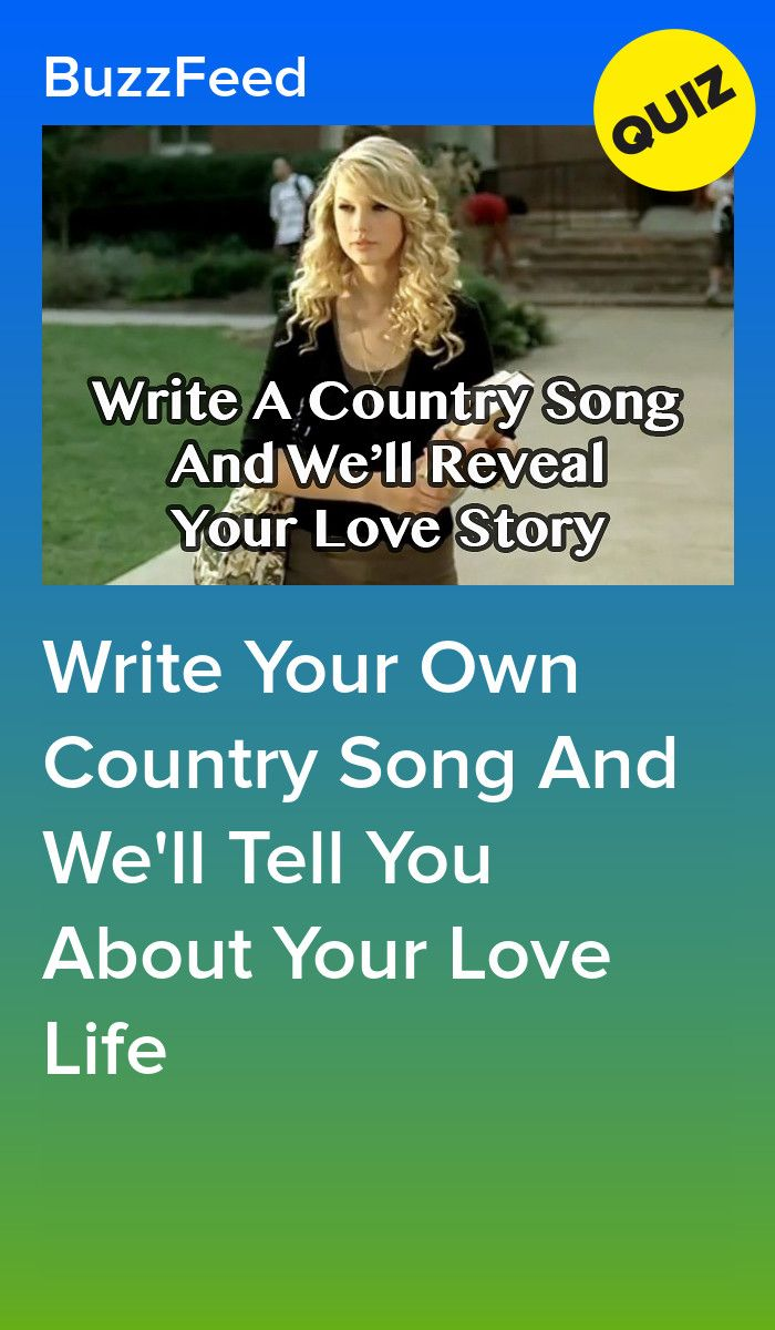 Write Your Own Country Song And We Ll Tell You About Your Love Life Country Songs Buzzfeed Personality Quiz Songs