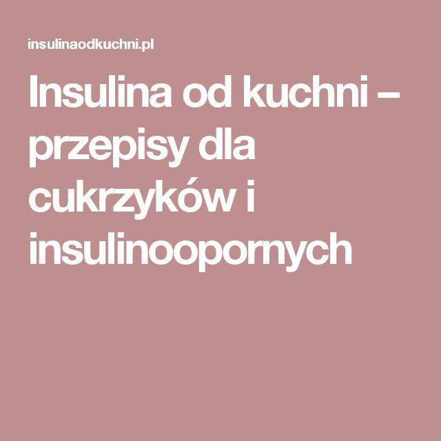 Insulina od kuchni – przepisy dla cukrzyków i insulinoopornych