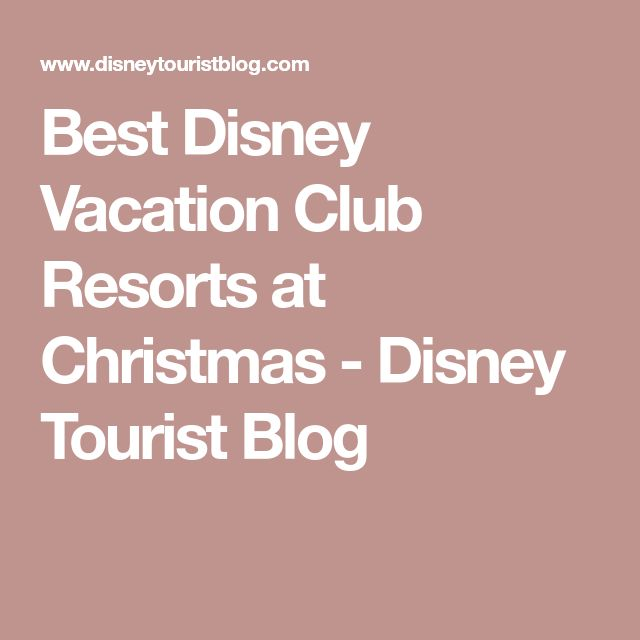 Best Disney Vacation Club Resorts at Christmas - Disney Tourist Blog