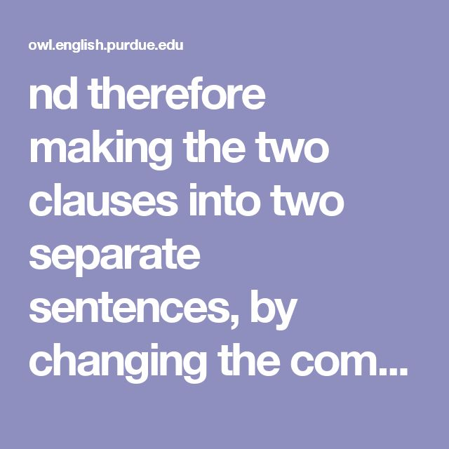 nd therefore making the two clauses into two separate sentences, by changing the comma to a semicolon, or by making one clause dependent by inserting a dependent marker wo