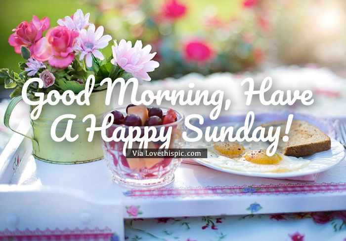 Sunday Flowers And Breakfast | Good morning happy sunday, Breakfast quotes,  Happy sunday