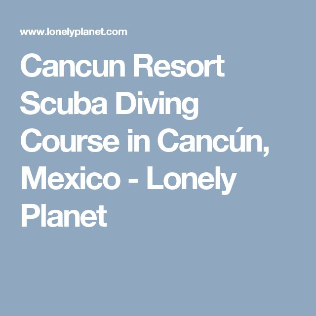 Cancun Resort Scuba Diving Course in Cancún, Mexico - Lonely Planet