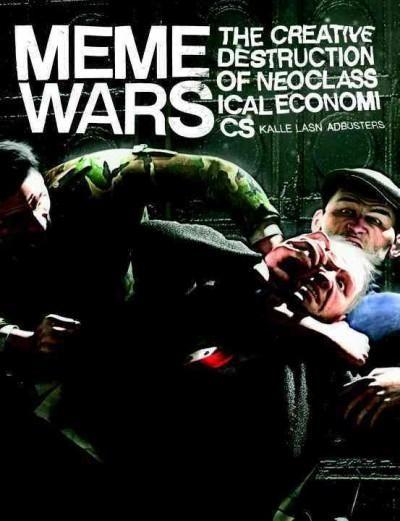 Meme Wars: The Creative Destruction of Neoclassical Economics