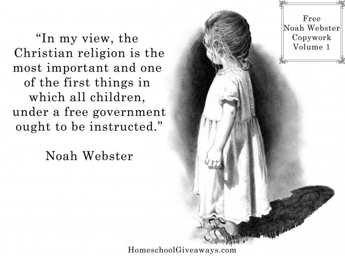 Free Noah Webster Copywork Volume 1. Noah Webster made some powerful observations in his lifetime that are just as important and true today as they were more than one hundred and fifty years ago when he first said them. Download this free copywork packet that includes three of Noah Webster's quotes in print, cursive, and manuscript formats to trace and to copy.