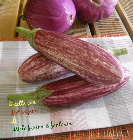 Ricette con melanzane: antipasti, contorni, primi, torte salate , ecc...