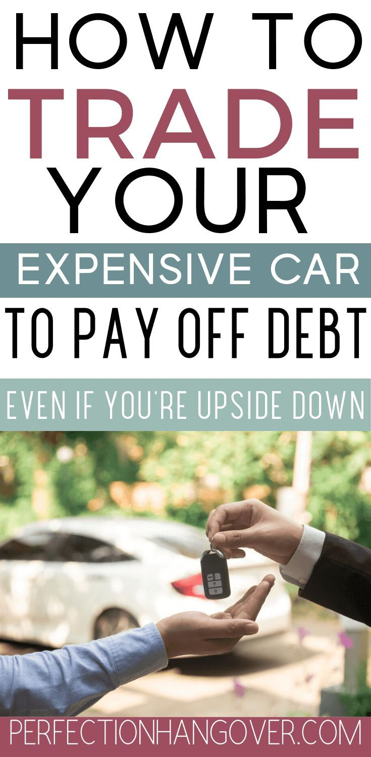 How To Trade In A Car With Negative Equity Debt Payoff Things To Sell Car Loans