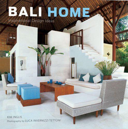 Bali Home Inspirational Design Ideas By Kim Inglis Photography Luca Invernizzi Tettoni