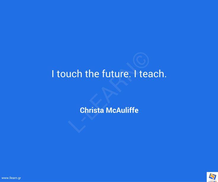 Γνωμικό για την εκπαίδευση 69. #LLEARN #εκπαίδευση #εκπαιδευτικός #μάθηση #απόφθεγμα #γνωμικό #Christa #McAuliffe #LLEARN