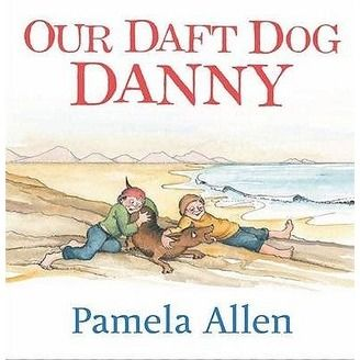 Thinkers; Caring: Our Daft Dog Danny by Pamela Allen