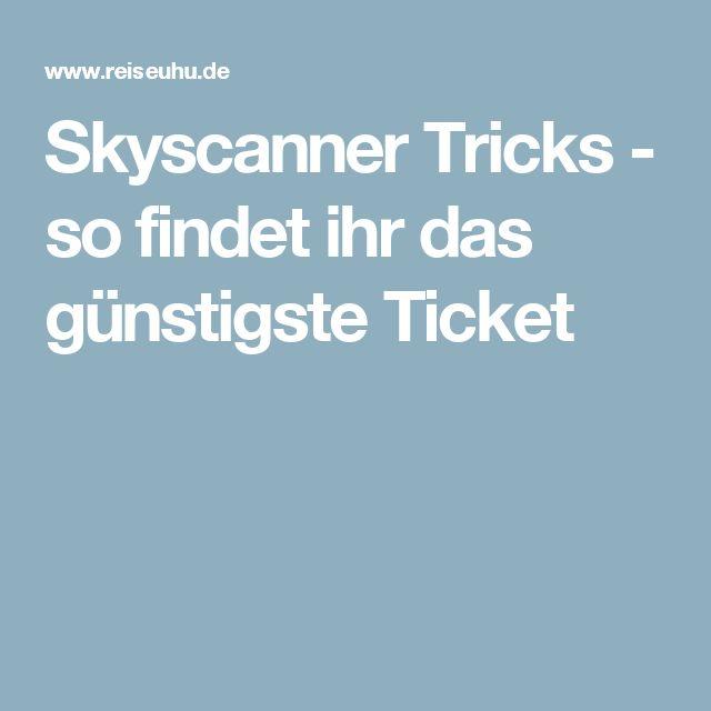Skyscanner Tricks - so findet ihr das günstigste Ticket