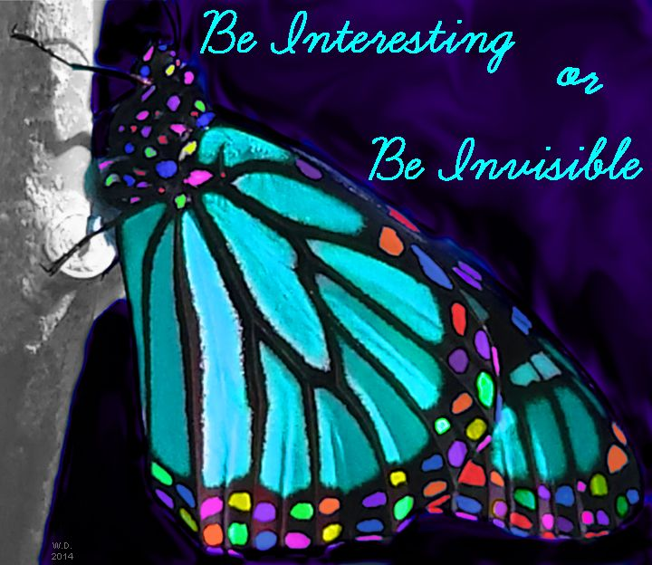 Be interesting, or be invisible.