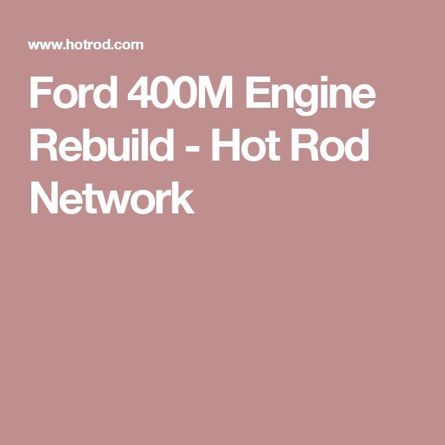 Ford 400M Engine Rebuild  - Hot Rod Network