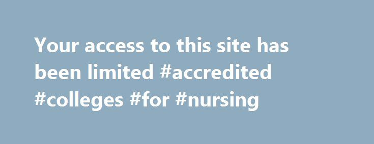 Your access to this site has been limited #accredited #colleges #for #nursing http://ireland.nef2.com/your-access-to-this-site-has-been-limited-accredited-colleges-for-nursing/  # Your access to this site has been limited Your access to this service has been temporarily limited. Please try again in a few minutes. (HTTP response code 503) Reason: Access from your area has been temporarily limited for security reasons. Important note for site admins: If you are the administrator of this…