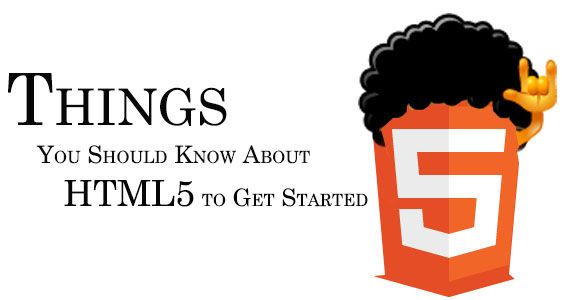 Things You Should Know About HTML5 to Get Started